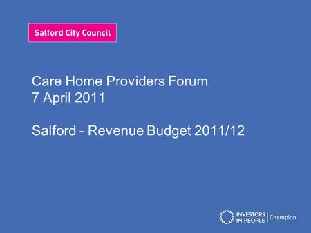 Care Home Providers Forum 7 April 2011 Salford - Revenue Budget 2011/12.