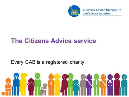 The Citizens Advice service Every CAB is a registered charity.