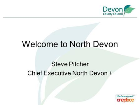 Welcome to North Devon Steve Pitcher Chief Executive North Devon +