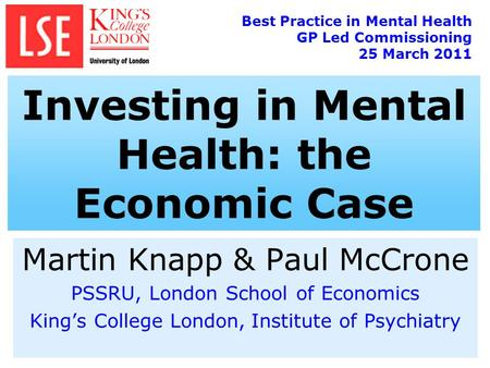 Martin Knapp & Paul McCrone PSSRU, London School of Economics King's College London, Institute of Psychiatry Best Practice in Mental Health GP Led Commissioning.