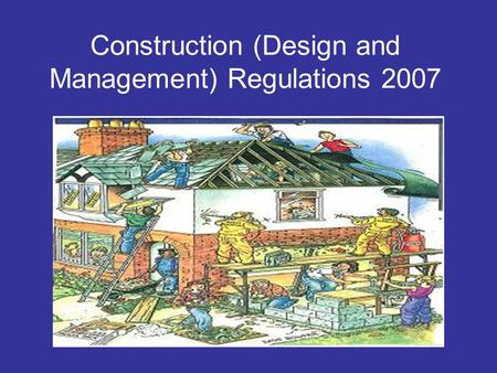Construction (Design and Management) Regulations 2007.