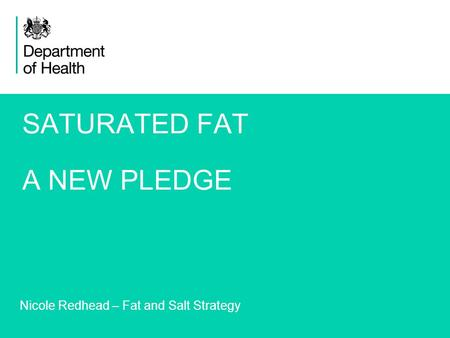1 SATURATED FAT A NEW PLEDGE Nicole Redhead – Fat and Salt Strategy.
