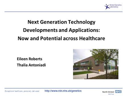 Exceptional healthcare, personally delivered  Next Generation Technology Developments and Applications: Now and Potential.