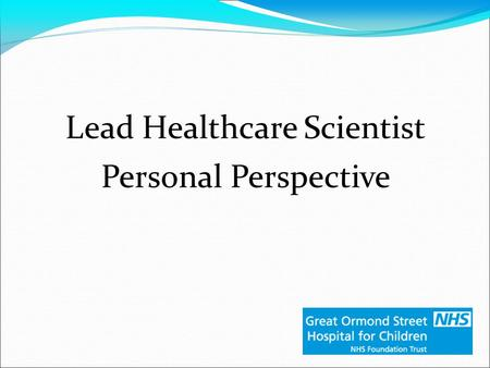 Lead Healthcare Scientist Personal Perspective. Introduction David Wells Lead Laboratory Manager and Lead Biomedical Scientist, Laboratory Medicine &