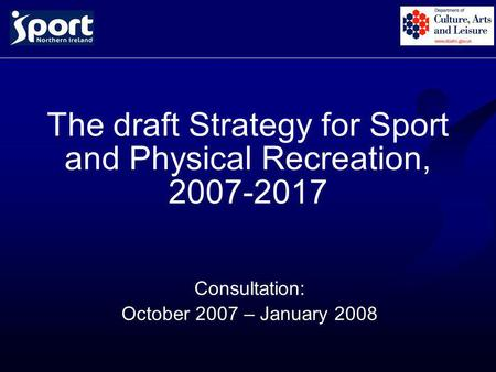 The draft Strategy for Sport and Physical Recreation, 2007-2017 Consultation: October 2007 – January 2008.