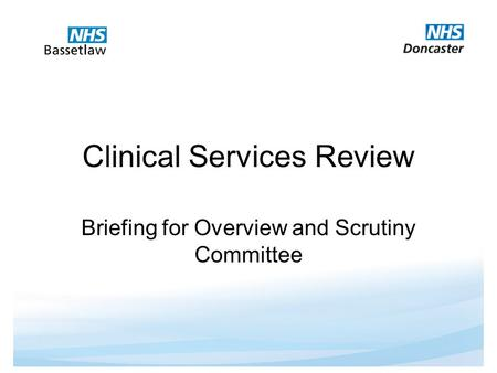 Clinical Services Review Briefing for Overview and Scrutiny Committee.