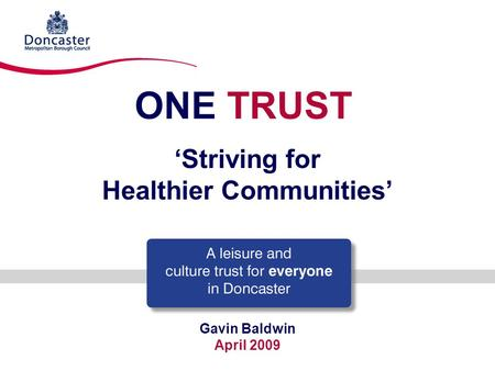 ONE TRUST Gavin Baldwin April 2009 'Striving for Healthier Communities'