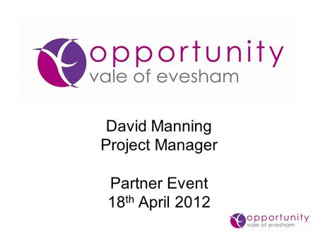 David Manning Project Manager Partner Event 18 th April 2012.