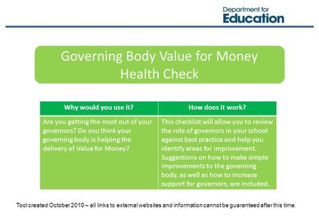 Governing Body Value for Money Health Check Why would you use it?How does it work? Are you getting the most out of your governors? Do you think your governing.