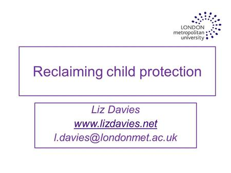 Reclaiming child protection Liz Davies