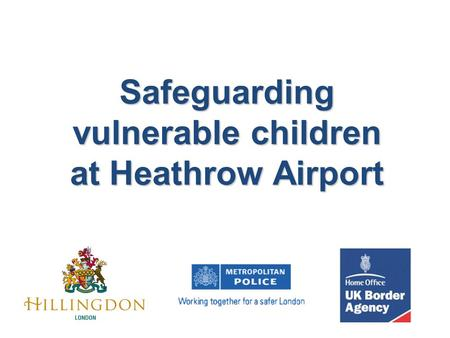 Safeguarding vulnerable children at Heathrow Airport.