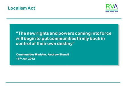 "Localism Act ""The new rights and powers coming into force will begin to put communities firmly back in control of their own destiny"" Communities Minister,"