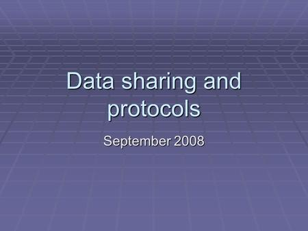 Data sharing and protocols September 2008. New Forest protocol  Out of date as soon as it is written but we are trying to keep it up to date  Awaiting.