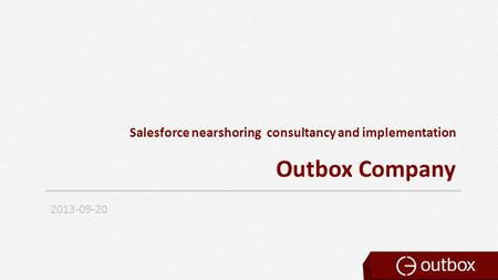 Salesforce nearshoring consultancy and implementation Outbox Company 2013-09-20.