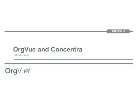 JUNE 2012 MARCH 2014 Introduction OrgVue and Concentra.