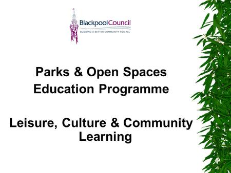 Parks & Open Spaces Education Programme Leisure, Culture & Community Learning.