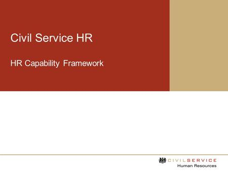 Civil Service HR HR Capability Framework. Purpose of the framework The HR capability framework sets out professional standards which Civil Service HR.