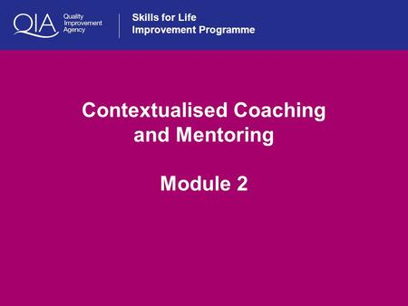 1 Skills for Life Improvement Programme Contextualised Coaching and Mentoring Module 2.