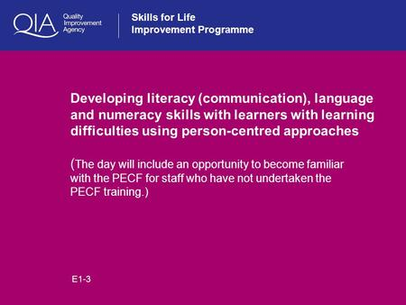 Skills for Life Improvement Programme Developing literacy (communication), language and numeracy skills with learners with learning difficulties using.