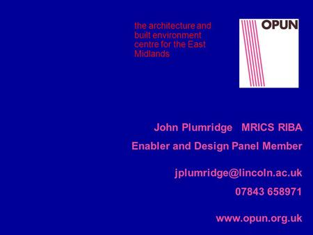 The architecture and built environment centre for the East Midlands John Plumridge MRICS RIBA Enabler and Design Panel Member