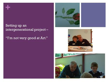 "+ Setting up an intergenerational project – ""I'm not very good at Art."""