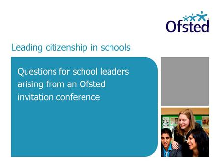 Leading citizenship in schools Questions for school leaders arising from an Ofsted invitation conference.
