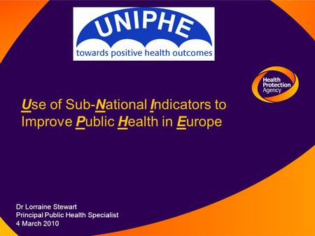 Use of Sub-National Indicators to Improve Public Health in Europe Dr Lorraine Stewart Principal Public Health Specialist 4 March 2010.