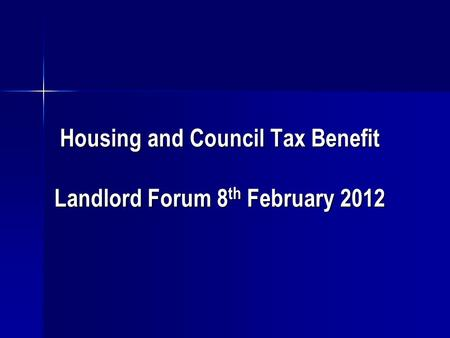 Housing and Council Tax Benefit Landlord Forum 8 th February 2012.