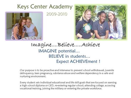 Imagine….Believe…..Achieve IMAGINE potential… BELIEVE in students… Expect ACHIEVEment ! Our purpose is to be proactive and intervene to prevent school.