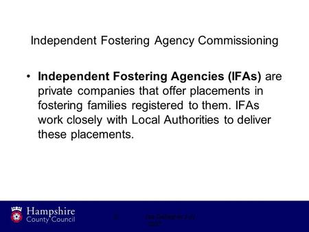 ©Joe Gallagher July 2007 Independent Fostering Agency Commissioning Independent Fostering Agencies (IFAs) are private companies that offer placements in.