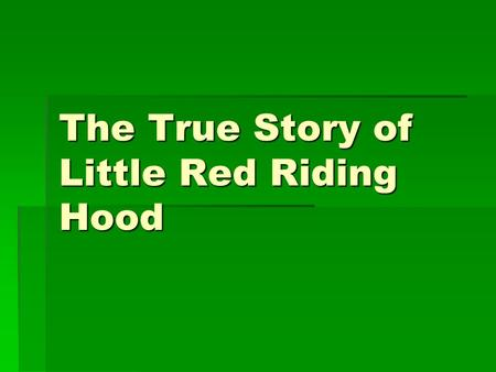 The True Story of Little Red Riding Hood This is Little Red Riding Hood.