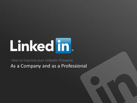 How to Improve your LinkedIn Presence As a Company and as a Professional.
