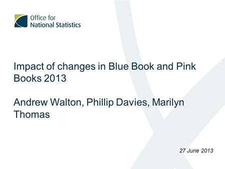 Impact of changes in Blue Book and Pink Books 2013 Andrew Walton, Phillip Davies, Marilyn Thomas 27 June 2013.