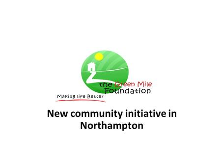 New community initiative in Northampton. Foundation's background The Green Mile Foundation has been founded as a response to the market needs within Polish.