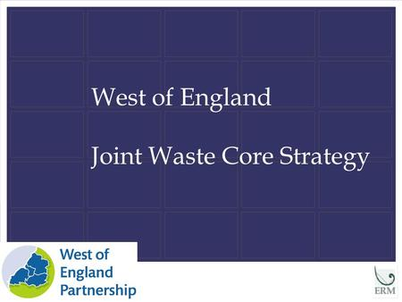 West of England Joint Waste Core Strategy. 2 The Purpose of the Joint Waste Core Strategy (JWCS) 1. To provide a strategic spatial planning framework,
