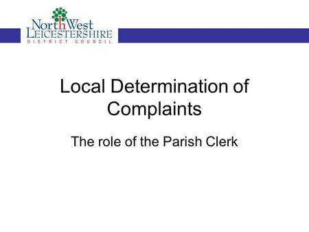 The role of the Parish Clerk Local Determination of Complaints.