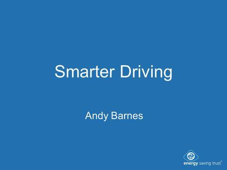 Smarter Driving Andy Barnes. The Problems We Face 26 million cars in the UK Road transport accounts for around a quarter of CO 2 emissions.