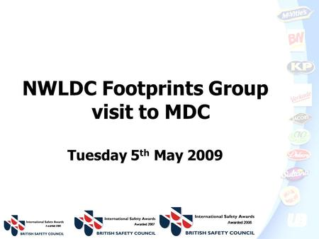NWLDC Footprints Group visit to MDC Tuesday 5 th May 2009 Awarded 2006 Awarded 2007 Awarded 2008.