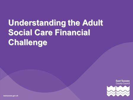 Understanding the Adult Social Care Financial Challenge.
