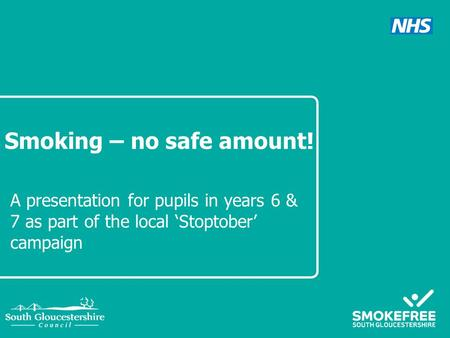Smoking – no safe amount! A presentation for pupils in years 6 & 7 as part of the local 'Stoptober' campaign.