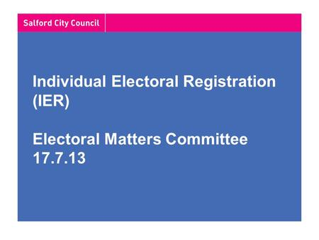 Individual Electoral Registration (IER) Electoral Matters Committee 17.7.13.