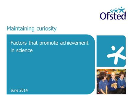 Maintaining curiosity Factors that promote achievement in science June 2014.
