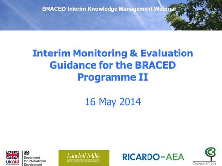 Interim Monitoring & Evaluation Guidance for the BRACED Programme II BRACED Interim Knowledge Management Webinar 16 May 2014.
