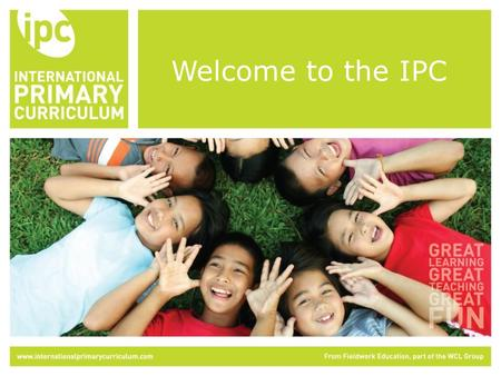 Welcome to the IPC. The International Primary Curriculum (IPC) is an internationally-minded, thematic, cross-curricular and rigorous teaching structure.