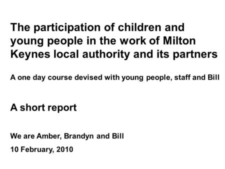 The participation of children and young people in the work of Milton Keynes local authority and its partners A one day course devised with young people,
