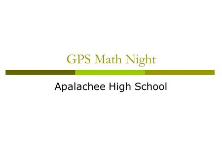 GPS Math Night Apalachee High School. 9 th Grade Math Choices for 2008-2009  Mathematics I : Algebra/Geometry/Statistics  Accelerated Mathematics I: