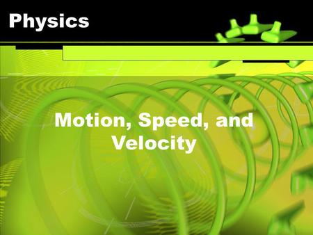 Physics Motion, Speed, and Velocity. SC Standards Covered S8P2. Students will be familiar with the forms and transformations of energy. c. Compare and.