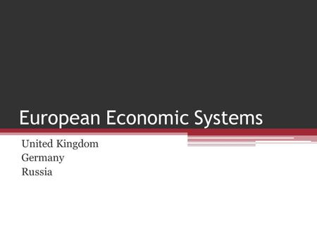 European Economic Systems United Kingdom Germany Russia.