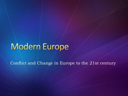 Conflict and Change in Europe to the 21st century