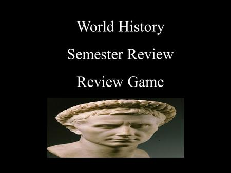 World History Semester Review Review Game Early Civilizations Greece Rome LeadersAfrica & The Americas S.S. Soup Potluck 10 20 30 40 50 60 70 80 90 100.